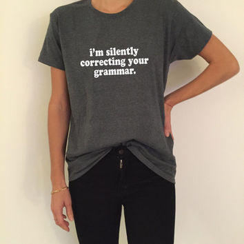 I'm silently correcting your grammar Tshirt black Fashion funny slogan womens girls sassy cute