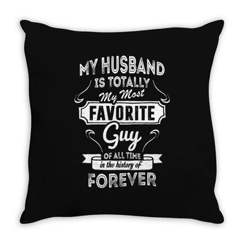 My Husband Is Totally My Most Favorite Guy Throw Pillow