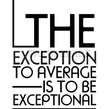 The Exception To Average Is To Be Exceptional, Quote Art Print, Inspirational Wall Decor, Motivational Art, Bedroom Decor, Quote Room Decor