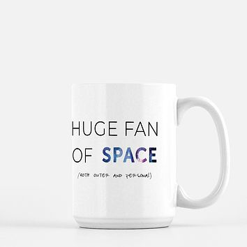 I'm a Huge Fan of Space Coffee Mug