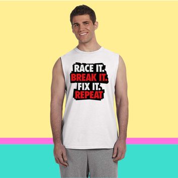 Race it. Break it. Fix it. Repeat Sleeveless T-shirt