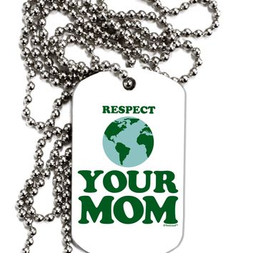 Respect Your Mom - Mother Earth Design - Color Adult Dog Tag Chain Necklace by TooLoud