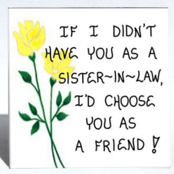 Sister-in-Law Gift  Magnet - Friendship Quote, brothers sister, husbands sister, spouses sibling. Yellow tulips