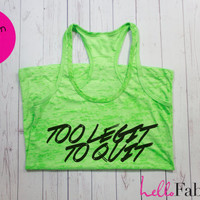 To Legit To Quit Workout Tank. Gym Tank top. Exercise tank. Burnout tank. Crossfit. Running. Motivation.Inspire quote.
