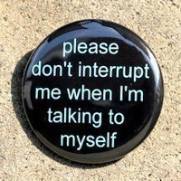 Please Don't Interrupt Me When I'm Talking To Myself - Pinback Button Badge 1 1/2 inch