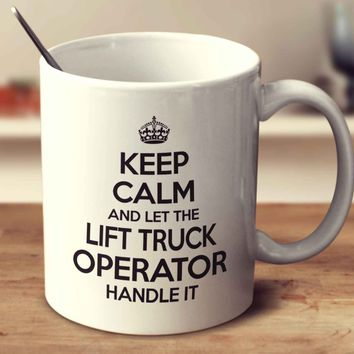 Keep Calm And Let The Lift Truck Operator Handle It