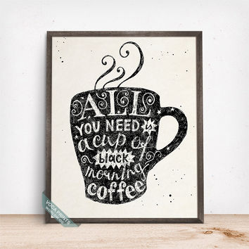 All You Need Is A Cup Of Coffee Print, Typography Poster, Funny Quote, Coffee Decor, Kitchen Art, Wall Decor, Gift Idea, Fathers Day Gift