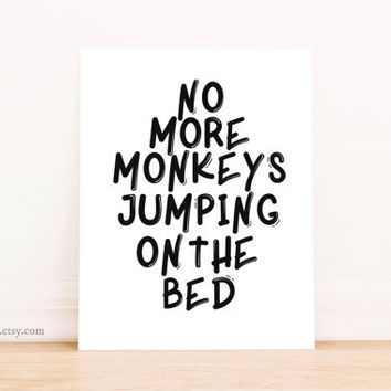No more monkeys jumping on bed Print Typography Quote Printable Wall Art Digital Print Printable Quote Decor print home decor typography
