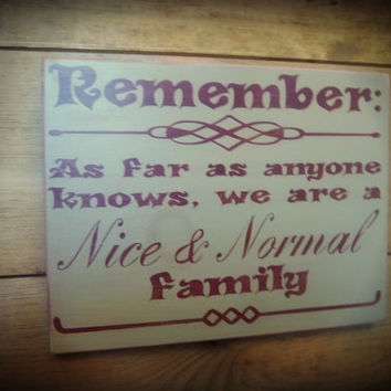 Funny/Rustic/Primitive/Handmade/Hand Painted Sign/Remember, as far as anyone knows, we are a nice & normal family/Tan Sign/Wood Sign/Plaque