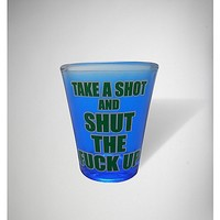 3 oz. Take a Shot and Shut the Fuck Up Shot Glass - Spencer's