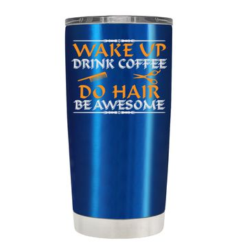 Wake Up Drink Coffee Do Hair on Translucent Blue 20 oz Tumbler Cup