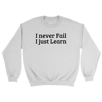 I never fail I just learn motivation for university college student for him for her Crewneck Sweatshirt