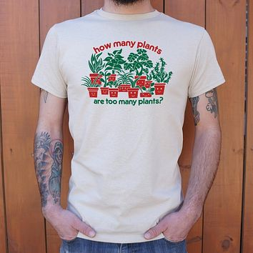 Mens How Many Plants Are Too Many Plants T-Shirt