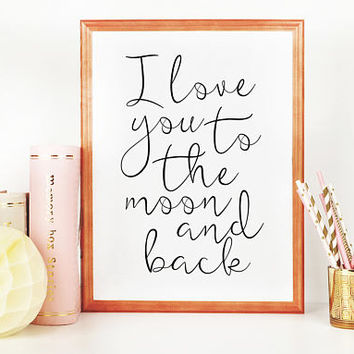 KIDS ROOM DECOR, I Love You To The Moon And Back,Love Quote,Love Sign,Love Art,Children Quote,Nursery Decor,Bedroom Decor,Quote Posters