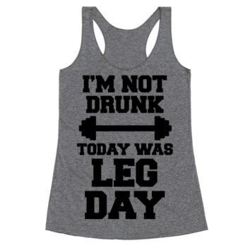 Activate Apparel - I'm Not Drunk, Today Was Leg Day - Clothing | Racerback