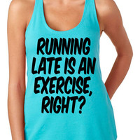Running Late Is An Exercise Right Tank Funny Women's Gym Workout Fitness Booty Funny Muscle Squats Crossfit