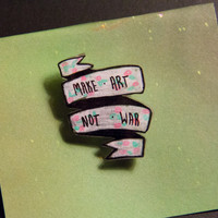 """Make Art, Not War"" Punk Rock Pin"