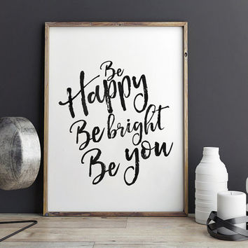 PRINTABLE Art,Be Happy Be Bright Be You,Inspirational Quote,Motivational Poster,Wall Art,Typography Print,Watercolor Print,Quote Prints