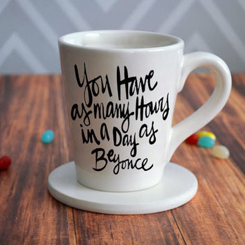 You Have As Many Hours In The Day As Beyonce for mug