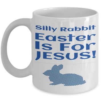 Silly Rabbit Bunny Easter Mug Holiday Mug With Funny Saying & Inspiration Quote Easter Surprise For Boys Cup for Cocoa, Coffee, Tea, Cookies & Easter Eggs Great Grandkid Parents Easter Gift For Women Men Jesus Mug