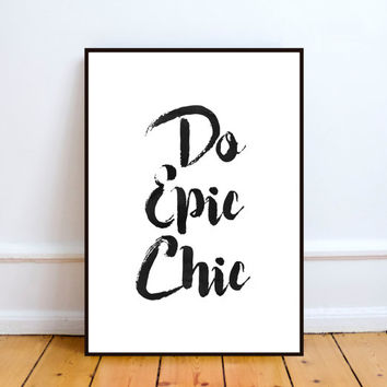 Fashion Poster Do Epic Chic Modern Fashion Inspired Wall Art Black And White Typography Print Fashion Quote Gallery Wall Instant Download