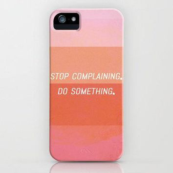 Stop Complaining Do Something! Iphone Case By Twiggs Designs | Society6