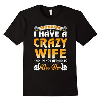 Warning I Have A Crazy Wife Shirt