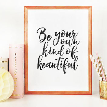 PRINTABLE Art, Be Your Own Kind Of Beautiful,Bathroom Sign,Bathroom Decor,Girls Room Decor,Girly,Makeup Quote,Quote Prints,Typography Quote