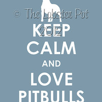 Keep Calm and Love Pitbulls archival print 11x14