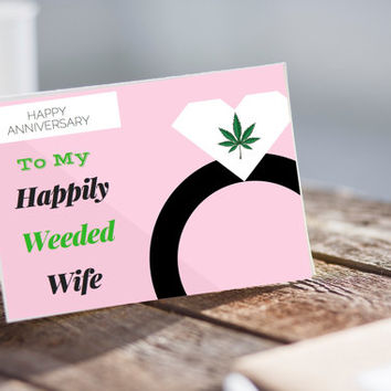 Weeded Wife Instant Download Greeting Card, Instant Download Anniversary Card, Stoner Anniversary Card, Marijuana Instant Download