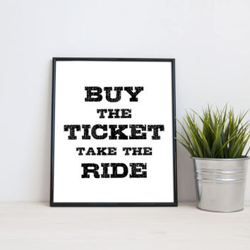 Buy the ticket take the ride, 8x10 digital print, black and white quote, instant printable poster, typography, download, wall art, modern