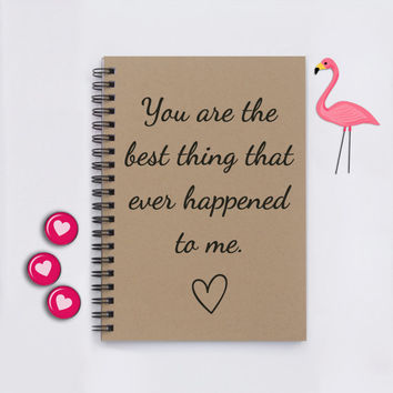 "gift for boyfriend, husband, fiance, You are the best thing that ever happened to me, 5"" x 7"" Romantic journal, journal, notebook, scrapbook"