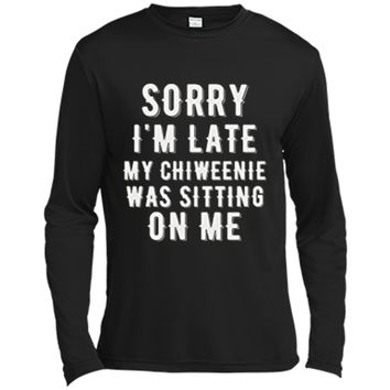 SORRY LATE CHIWEENIE SITTING ON ME Chiweenie Love TShirt Long Sleeve Moisture Absorbing Shirt