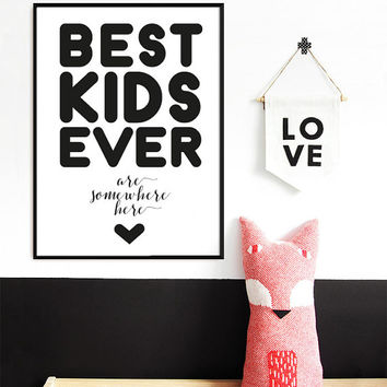 "BEST KIDS EVER are somewhere here Poster,  22 x 34"" , Nursery Minimal Wall Art"