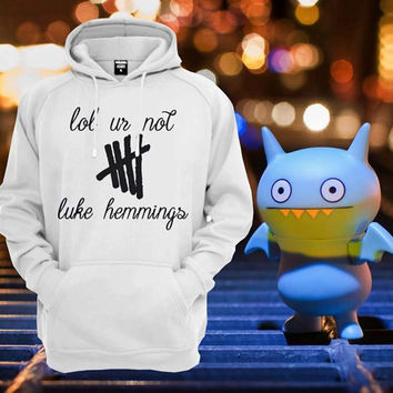 Lol ur not Luke Hemmings 5SOS 5 second of summer logo band music rock Hoodie Sweatshirt Sweater Unisex