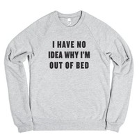 I Have No Idea Why I'm Out Of Bed-Unisex Heather Grey Sweatshirt