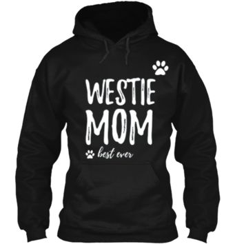 Westie Mom T-Shirt Funny Gift for Dog Mom Pullover Hoodie 8 oz