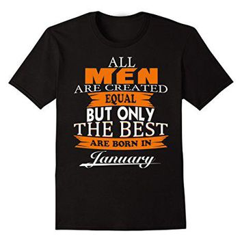 All Men Are Created Equal The Best Are Born In January Gift Tee Shirts