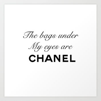 The bags under my eyes are... Art Print by Luxcouture