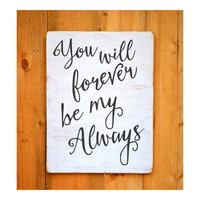 Wedding Wood Sign Rustic Couples Home Decor You Will Forever Be My Always Master Wall Art Love Quotes Wood Anniversay Husband Wife Gift