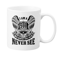 I am a 911 Dispatcher one of the Most important people you'll Never  MUG