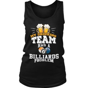 Women's My Drinking Team Has A Billiards Problem Tank Top - Funny Gift