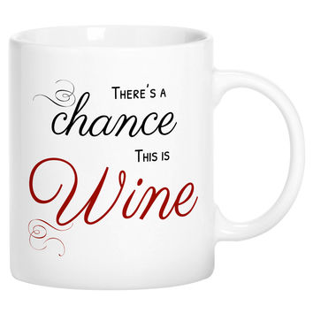 There's a Chance This is Wine Funny Novelty Ceramic Coffee Mug Cup with Gift Box