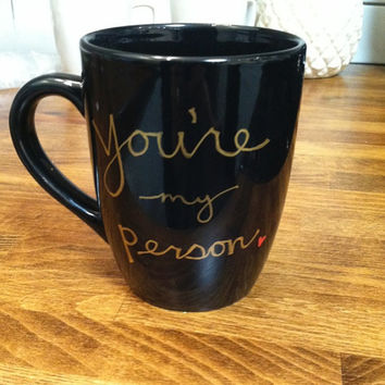 you're my person - quote mug / coffee cup , custom and personalized mugs