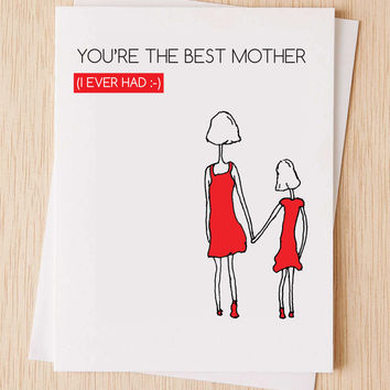 "Card For Mom, Mother's Day Card, ""You're the best mother (I ever had)"", Mother Daughter Card,"