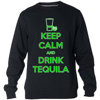 Keep calm and drink tequila Sweatshirt Sweater Crewneck Men or Women Unisex Size