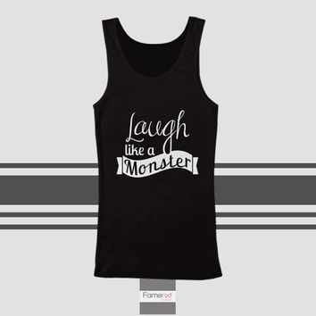 Funny Humorous Laugh like a Monster Typography Quote Tank Top. Men and Women. Unisex