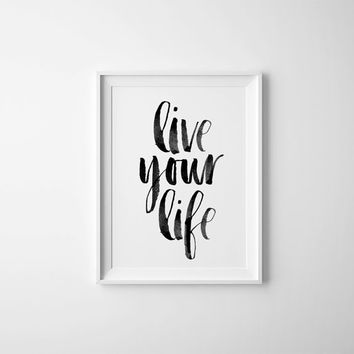 Live Your Life Inspirational Quote PRINTABLE Artwork, Black and White Typography Art Print, Live Your Life Quote, Wall Art Poster