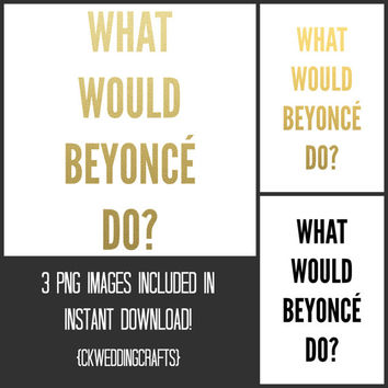 What Would Beyonce Do - Printable Wall Art - Digital Typography - Wall Decor - Faux Gold Texture