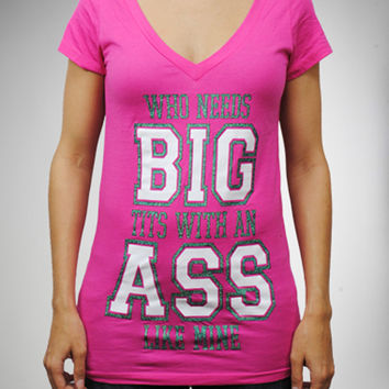 """Who Needs Big Tits with an Ass like Mine"" V-neck Junior Fitted Tee"